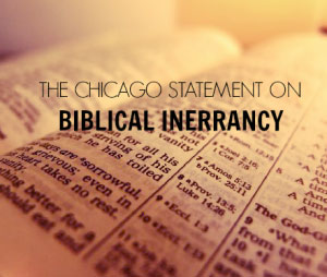 """The Chicago Statement on Biblical Inerrancy"""
